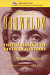 William G. Brownlow: Fighting Parson of the Southern Highlands