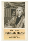 The Life of Jedidiah Morse: A Station of Peculiar Exposure by Richard J. Moss