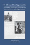 To Advance Their Opportunities: Federal Policies Toward African American Workers from World War I to the Civil Rights Act of 1964