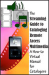 The Streaming Guide to Cataloging Remote Access Multimedia: A How-to Virtual Manual for Catalogers by Marielle Veve