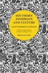 Southern Foodways and Culture: Local Considerations and Beyond by Lisa J. Lefler