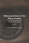Ethnocentrism in Its Many Guises by Marjorie M. Snipes